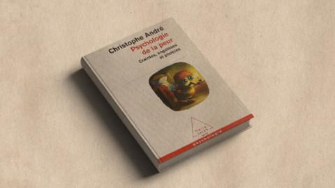 Psychologie de la peur – Christophe André